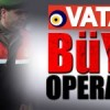 VATAN'da büyük operasyon!