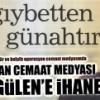Bu haberi yapan cemaat medyası resmen Gülen'e ihanet ediyor!