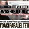 Washington'daki paralel tetikçi Vatan'dan kovuldu!