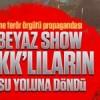 Beyaz Show PKK'lıların su yoluna döndü!