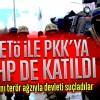 FETÖ ile PKK'ya CHP de katıldı
