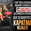 CHP'deki Atatürk'ü indirme skandalını Hürriyet üzerinden uyduruk bir senaryoyla kapatma rezaleti