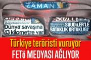 Türkiye teröristi vuruyor FETÖ medyası ağlıyor
