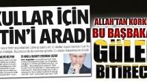 Allah'tan korkmazlar bu Başbakan mı Gülen'i bitirecek?