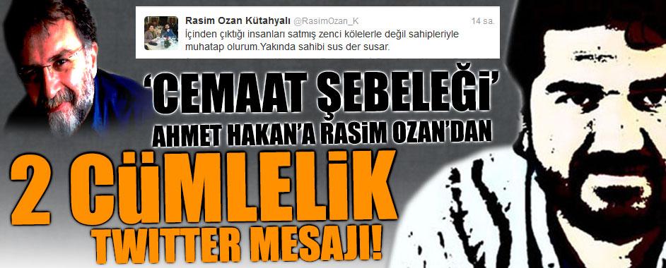 """Cemaat şebeleği"" Ahmet Hakan'a Rasim Ozan'dan bomba mesaj!"