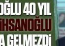Kılıçdaroğlu 40 yıl düşünse İhsanoğlu adı aklına gelmezdi
