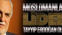 Müslümanların lideri Tayyip Erdoğan olmalı