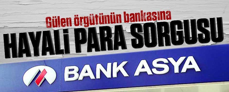 Gülen örgütünün bankasına hayali para sorgusu