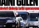 Vatan haini Gülen örgütü tarihi operasyonu sabote edemedi!