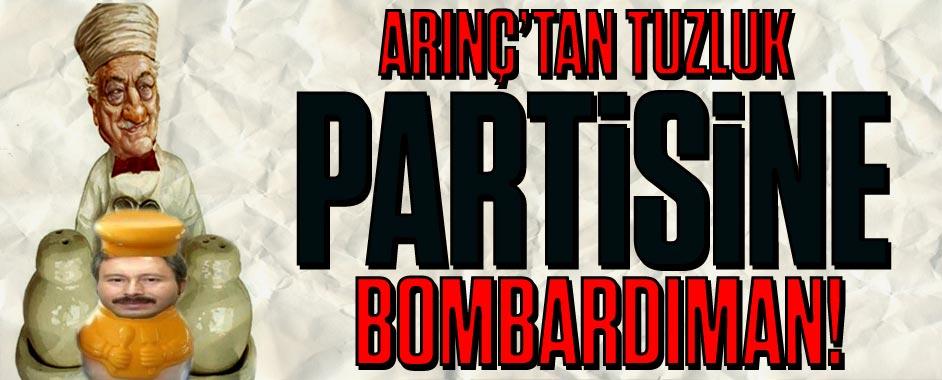 """Arınç'tan """"tuzluk partisi""""ne bombardıman!"""