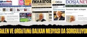 Gülen ve örgütünü Balkan medyası da sorguluyor