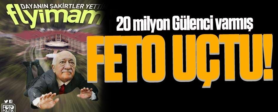 Feto uçtu; 20 milyon Gülenci varmış!