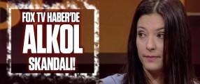 Fox TV Haber'de alkol skandalı!