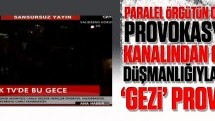 """Paralel örgütün ortağı provokasyon kanalından yeni 'Gezi"""" provası!"""