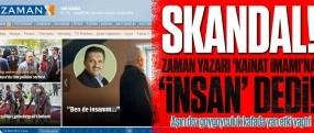 "Skandal! Zaman yazarı ""kainat imamı""na ""insan"" dedi!!!"