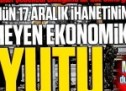 Gülen örgütünün 17 Aralık ihanetinin hiç bilinmeyen ekonomik boyutu!