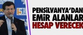 Başbakan Davutoğlu: Pensilvanya'dan emir alanlar hesap verecek