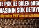 İşte PKK ile Gülen örgütü temasının şok detayları!