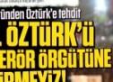 Gülen örgütünden Kemal Öztürk'e tehdit!