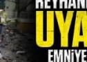 Reyhanlı'da MİT uyardı Emniyet uyudu!