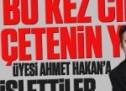 Bu kez cinayeti çetenin yeni üyesi Ahmet Hakan'a işlettiler!