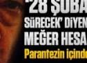 """""""28 Şubat bin yıl sürecek"""" diyen darbeciler meğer hesabı Gülen örgütüne göre yapmış!"""