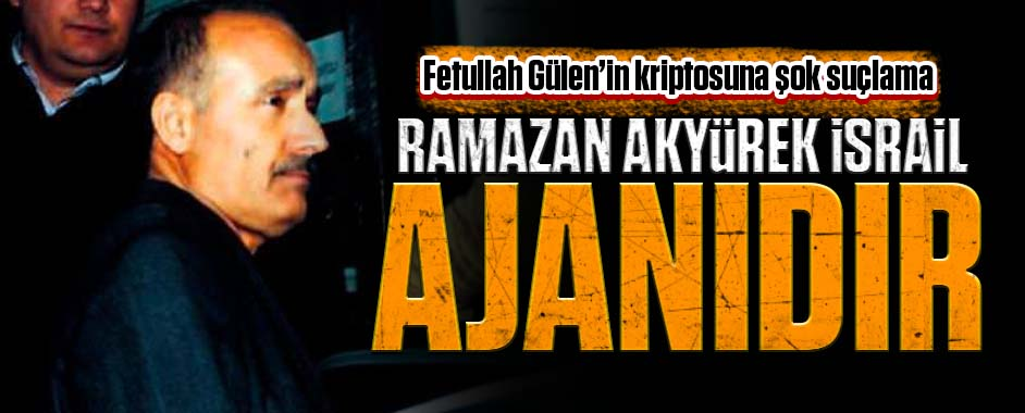 Ramazan Akyürek İsrail ajanıdır!