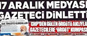 CHP'den Gülen örgütü aklıyla gazetecilere kumpas!