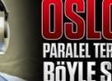 Oslo'yu paralel örgüt böyle sızdırdı!