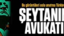 Bu görüntüleri asla unutma Türkiye; işte şeytanın avukatı!