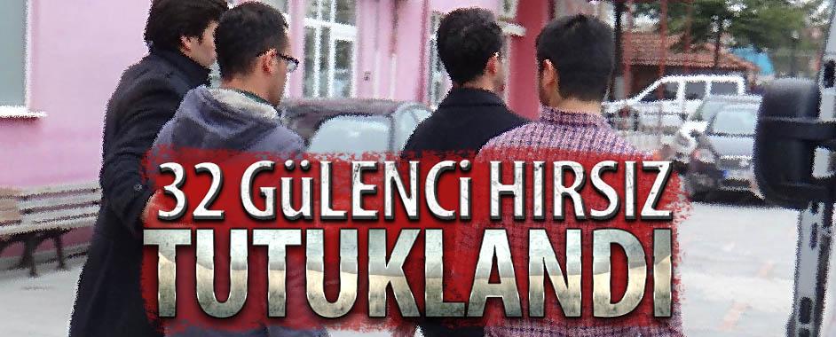 32 Gülenci hırsız tutuklandı!