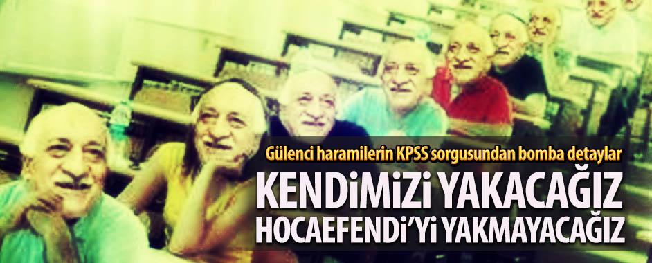 Gülenci haramilerin KPSS sorgusundan bomba detaylar
