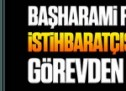Başharami Fetoş'un istihbaratçısı subay görevden alındı!