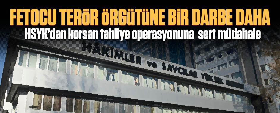 HSYK'dan Fetocu terör örgütüne bir darbe daha!