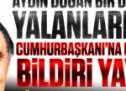 Aydın Doğan bir de utanmadan yalanlarla dolu Cumhurbaşkanı'na meydan okuyan bildiri yayınladı