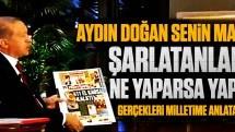 Erdoğan: Aydın Doğan senin maaşlı şarlatanların ne yaparsa yapsın…