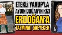 """""""Etekli Yakup""""la Aydın Doğan'ın kızı Erdoğan'a tazminat ödeyecek!"""