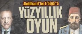 Abdülhamit'ten Erdoğan'a yüzyıllık oyun
