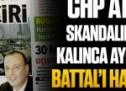 CHP Ataşehir skandalının altında kalınca Aydın Doğan'a Battal'ı harcattılar!
