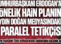 Erdoğan'a yönelik hain planın Aydın Doğan medyasındaki 2 paralel tetikçisi