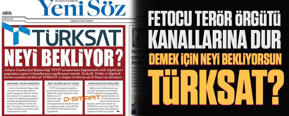 Fetocu terör örgütü kanallarına dur demek için neyi bekliyorsun Türksat?